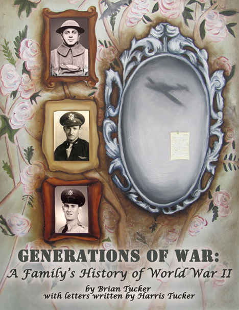 "Completed Cover for ""Generations of War: A Family's History of World War II."""